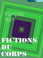 Livre lu : Fictions du corps, François Bon